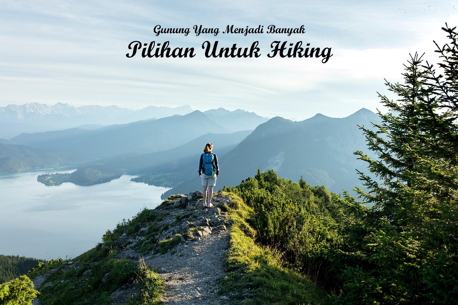 Gunung Yang Menjadi Banyak Pilihan Untuk Hiking