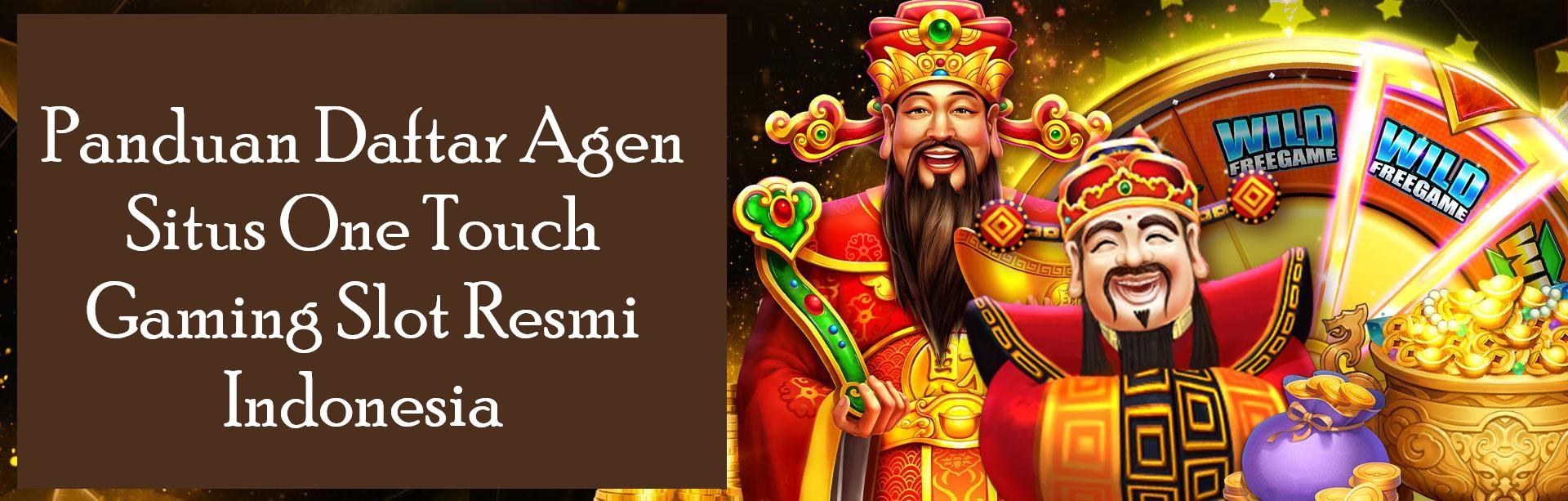 Panduan Daftar Agen Situs One Touch Gaming Slot Resmi Indonesia